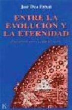entre la evolucion y la eternidad una hipotesis sobre la pauta de l devenir jose diez faixat 9788472453340