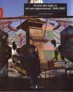 el arte del siglo xx en sus exposiciones 1945 2007 anna maria guasch 9788476285640