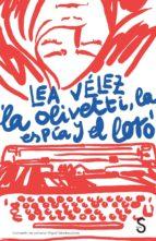 la olivetti, la espia y el loro-lea velez-9788477375340