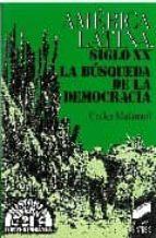america latina, siglo xx: la busqueda de la democracia carlos daniel malamud rikles 9788477381440