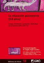la educacion psicomotriz (3-8 años). cuerpo, movimiento, percepc ion, afectividad : una propuesta teorico-practica-9788478274840