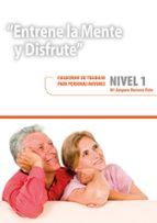 entrene la mente y disfrute. nivel 1: cuaderno de trabajo para personas mayores mª amparo herrero polo 9788478699940
