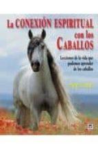 la conexion espiritual con los caballos: lecciones de la vida que podemos aprender de los caballos margrit coates 9788479027940