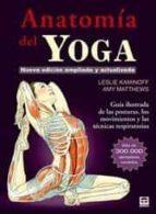 anatomía del yoga: guia ilustada de las posturas, los movimientos y las tecnicas respiratorias   (3ª ed.) leslie kaminoff 9788479029340