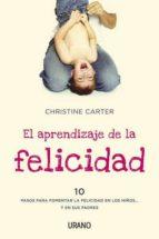 (pe) aprendizaje de la felicidad: 10 pasos para fomentar la felicidad en los niños y en sus padres christine carter 9788479538040
