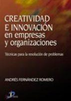 creatividad e innovacion en empresas y organizaciones: tecnicas p ara la resolucion de problemas andres fernandez romero 9788479787240