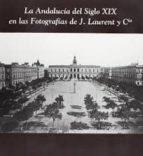la andalucia del siglo xix en las fotografias de j. laurent y cia : cadiz 1999-9788482660240