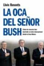 la oca del señor bush: como la casa blanca ha destruido el orden internacional-lluis bassets-9788483078440