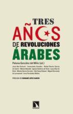 tres años de revoluciones arabes paloma gonzalez del miño 9788483198940