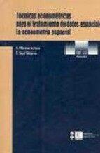 tecnicas econometricas para el tratamiento de datos espaciales: l a econometria espacial-r. moreno-e. vaya-9788483382240