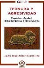ternura y agresividad. caracter: gestalt, bioenergetica y eneagra ma-juan jose albert gutierrez-9788483521540