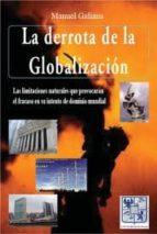 la derrota de la globalizacion: las limitaciones naturales que pr ovocaran fracaso en su intento de dominio mundial-manuel galiana-9788483524640