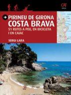 pirineu de girona: costa brava: 51 rutes a peu, en bicicleta i en caiac (catalan)-sergi lara-9788484786740
