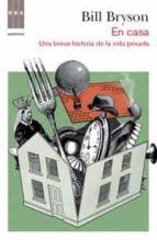 en casa: una breve historia de la vida privada-bill bryson-9788490060940