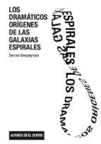 los dramaticos origenes de las galaxias espirales-denise despeyroux-9788490411940