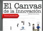el canvas de la innovacion: innova practicando francisco corma canos 9788490520840