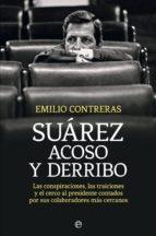 suárez. acoso y derribo (ebook) emilio contreras 9788490606940