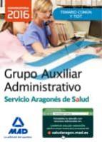 GRUPO AUXILIAR ADMINISTRATIVO DEL SERVICIO ARAGONES DE SALUD (SALUD-ARAGON) TEMARIO MATERIA COMUN Y TEST