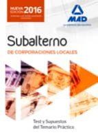 subalterno de corporaciones locales. test y supuestos del temario práctico-9788490938140