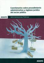 cuestionarios sobre procedimiento administrativo y regimen juridico del sector publico. administraciones publicas 9788491471240