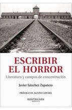 escribir el horror: literatura y campos de concentracion (montesi nos) javier sanchez zapatero 9788492616640