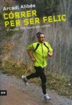 correr per ser feliç-arcadi alibes-9788492907540