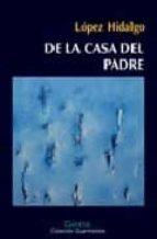 de la casa del padre (ii premio de novela javier tomeo) antonio lopez hidalgo 9788493370640