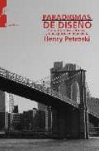 paradigmas del diseño: casos historicos de error y buen juicio en ingenieria henry petroski 9788493711740