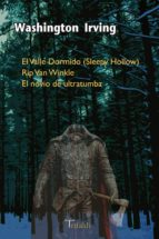 el valle dormido (sleepy hollow); rip van winkle; el novio de ult ratumba washington irving 9788493763640