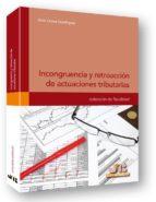 incongruencia y retroaccion de actuaciones tributarias-aitor orena dominguez-9788494093340
