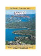 badajoz : 40 itinerarios : sierra de san pedro, parque natural co rnalvo, reserva nacional de cijara, la siberia y la serena, tentudia sierra morena carlos fernandez calvo 9788495368140