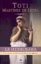 la herbolera: una joven curandera acusada de brujeria toti martinez de lezea 9788496231740