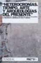 heterocronias. tiempo, arte, y arqueologias del presente andreas huyssen nicolas bourriaud 9788496898240