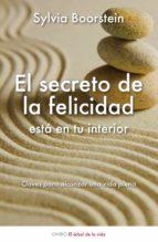 El libro de El secreto de la felicidad esta en tu interior: claves para alcan zar una vida plena autor SYLVIA BOORSTEIN PDF!