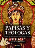 papisas y teologas: las mujeres que gobernaron el reino de dios e n la tierra-ana martos rubio-9788497634540