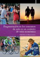 fragmentación en los consumos de ocio en un contexto de crisis económica (ebook) vidal díaz de rada 9788497693240