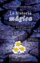 la historia magica: las 6 lecciones para hacer posible lo imposib le f. van rensselaer dey 9788497774840