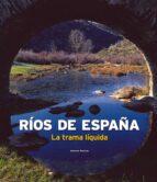 rios de españa: la trama liquida joaquin araujo 9788497856140