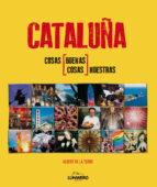cataluña: cosas buenas, cosas nuestras-albert de la torre-9788497858540