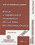 etica y derechos humanos en la era biotecnologica-jose maria rodriguez merino-9788498499940