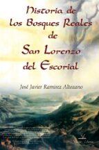 historia de los bosques reales de san lorenzo del escorial-jose javier ramirez altozano-9788498866940