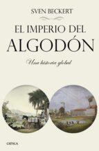 el imperio del algodon: el rostro oculto de la civilizacion industrial sven beckert 9788498929140