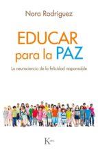educar para la paz: la neurociencia de la felicidad responsable-nora rodríguez vega-9788499886640