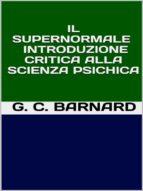 il supernormale   introduzione critica alla scienza psichica (ebook) 9788827512340