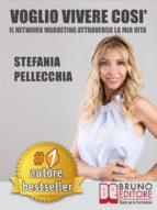 voglio vivere così. il network marketing attraverso la mia vita (ebook)-9788861747340