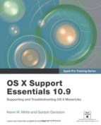 apple pro training series: os x support essentials 10.9: supporti ng and troubleshooting os x mavericks-kevin m. white-9780321963550