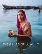 the atlas of beauty: women of the world in 500 portraits mihaela noroc 9780399579950