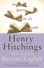 the secret life of words: how english became english henry hitchings 9780719564550