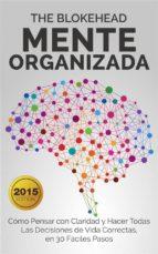 mente organizada cómo pensar con claridad y hacer todas las decisiones de vida correctas (ebook) 9781507111550