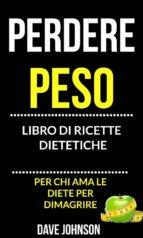 perdere peso: libro di ricette dietetiche (per chi ama le diete per dimagrire) (ebook)-9781547501250